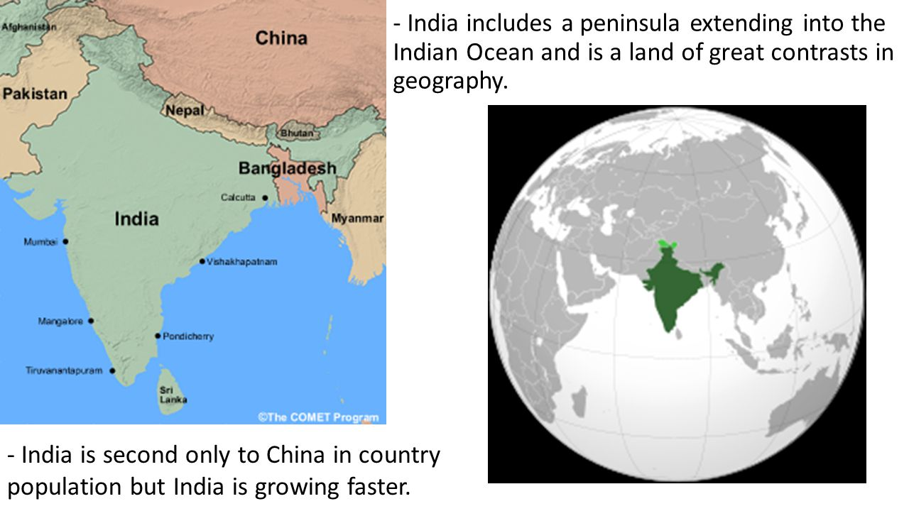 - India includes a peninsula extending into the Indian Ocean and is a land of great contrasts in geography. - India is second only to China in country