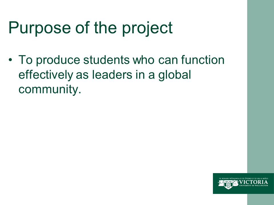 Purpose of the project To produce students who can function effectively as leaders in a global community.