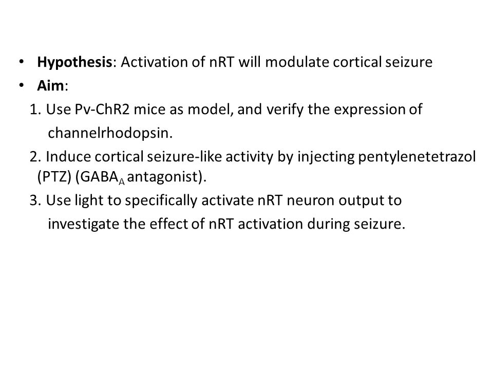 Hypothesis: Activation of nRT will modulate cortical seizure Aim: 1.