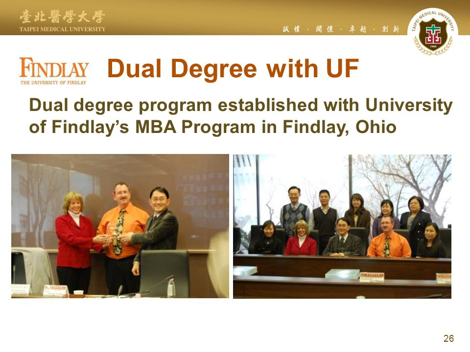 Dual Degree with UF 26 Dual degree program established with University of Findlay's MBA Program in Findlay, Ohio
