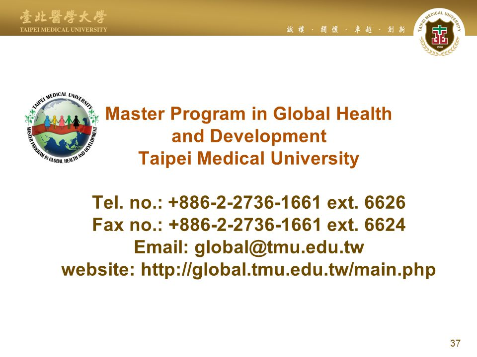 37 Master Program in Global Health and Development Taipei Medical University Tel.