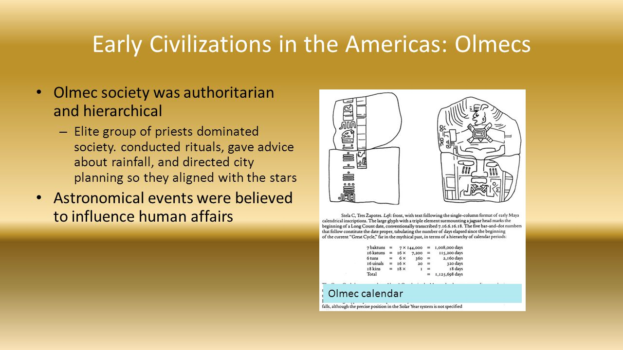 Early Civilizations in the Americas: Olmecs Olmec society was authoritarian and hierarchical – Elite group of priests dominated society. conducted rit