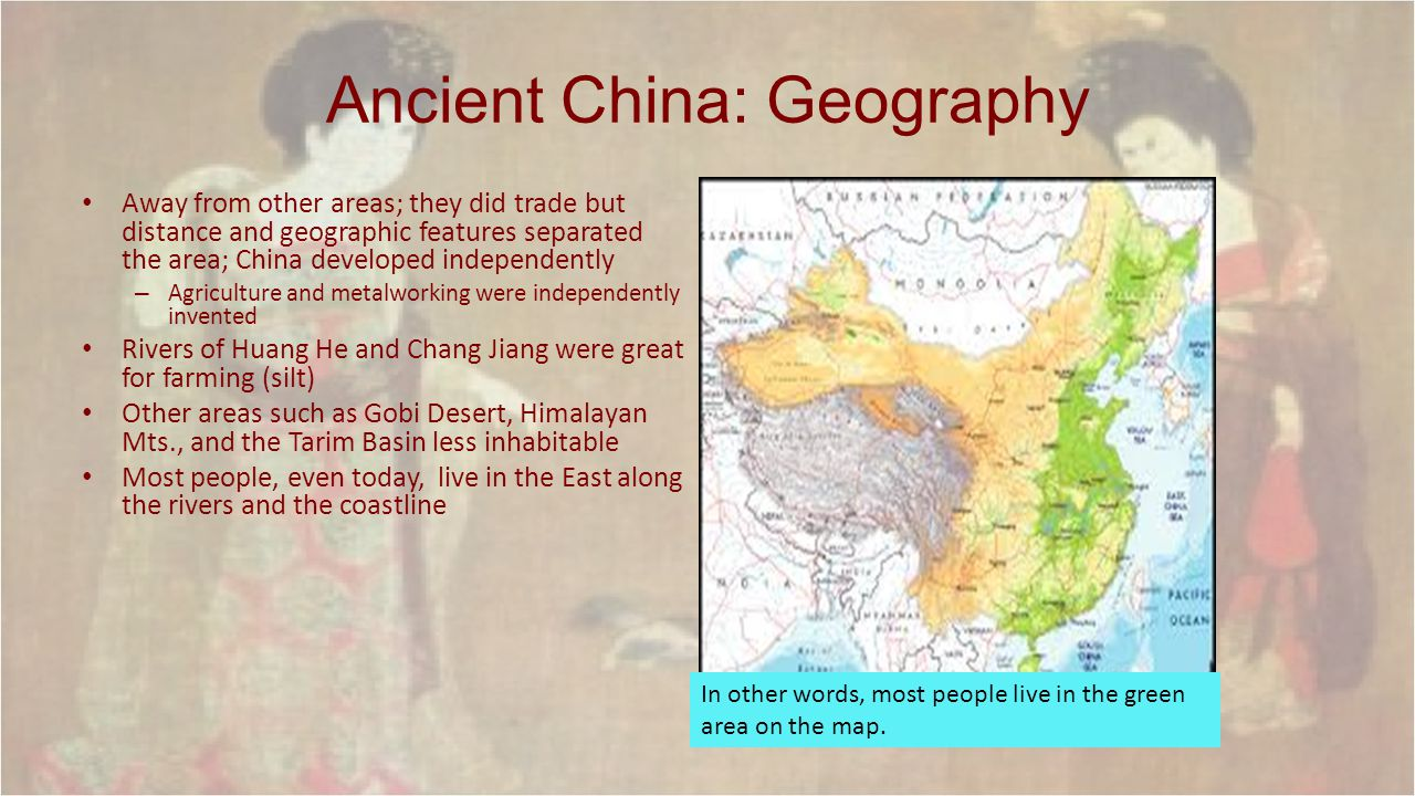 Ancient China: Geography The rivers absorbed a yellowish- brown dust from central Asia called loess which is very fertile and could be worked with digging sticks Like the Tigris and Euphrates Rivers, the East Asian rivers were prone to irregular flooding – People built dikes, channels, and basins to store water
