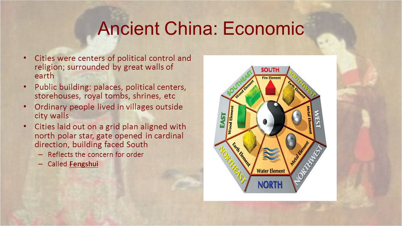 Ancient China: Economic Cities were centers of political control and religion; surrounded by great walls of earth Public building: palaces, political