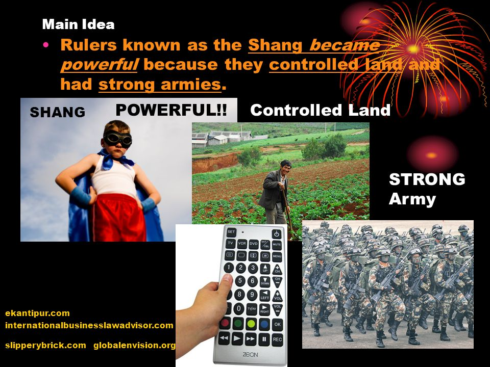 Main Idea Rulers known as the Shang became powerful because they controlled land and had strong armies. SHANG internationalbusinesslawadvisor.com POWE