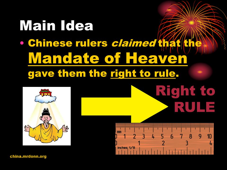 Main Idea Chinese rulers claimed that the Mandate of Heaven gave them the right to rule. china.mrdonn.org Right to RULE