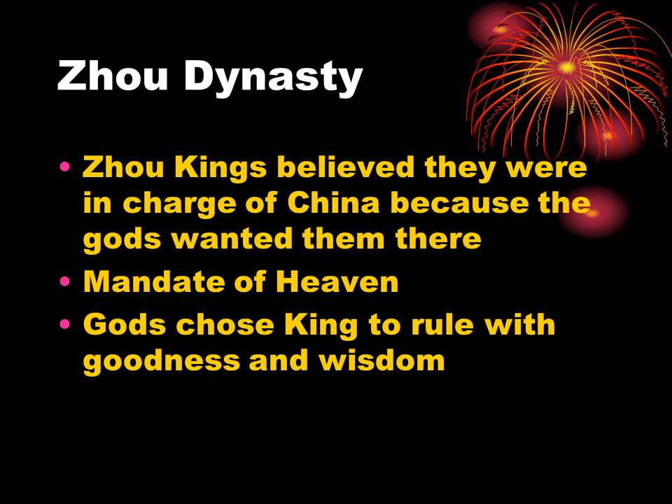 Zhou Dynasty Zhou Kings believed they were in charge of China because the gods wanted them there Mandate of Heaven Gods chose King to rule with goodne