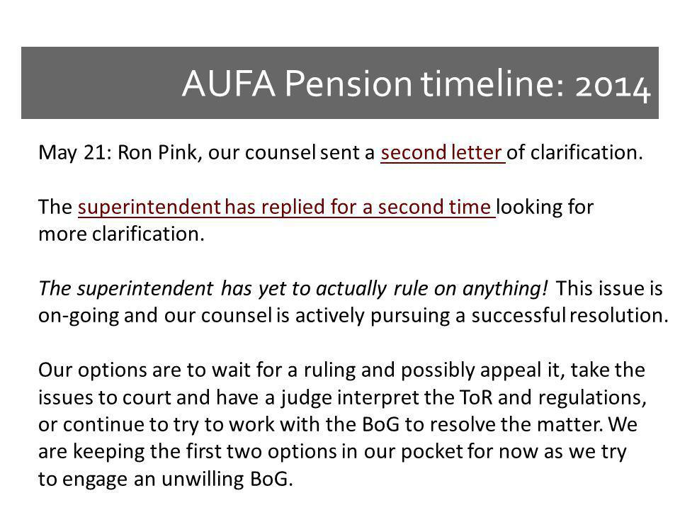 AUFA Pension timeline: 2014 May 21: Ron Pink, our counsel sent a second letter of clarification.second letter The superintendent has replied for a second time looking forsuperintendent has replied for a second time more clarification.