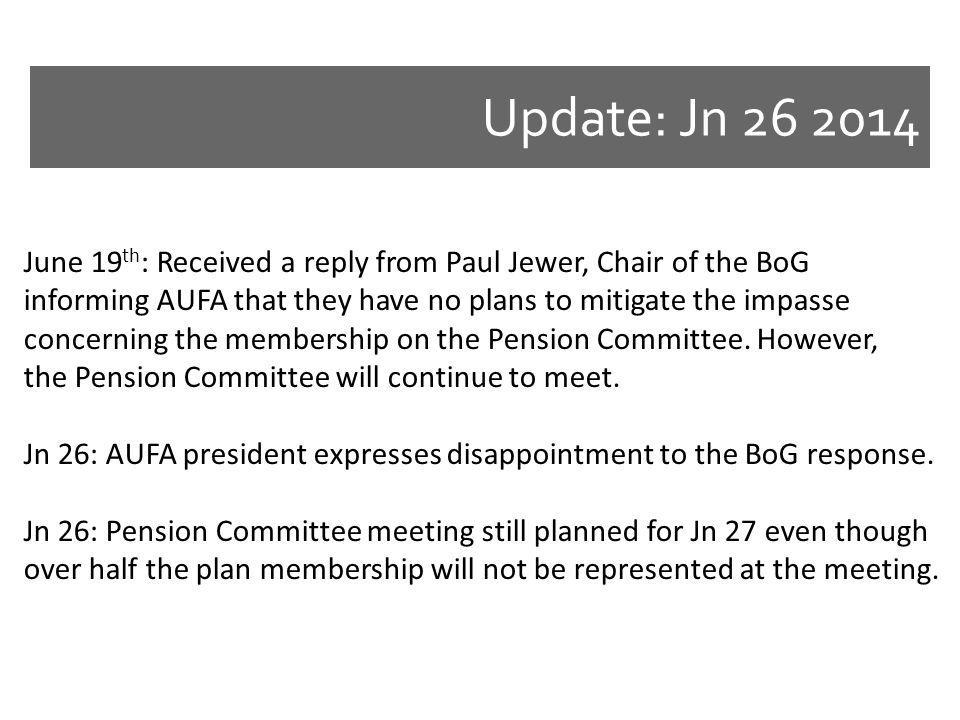 Update: Jn 26 2014 June 19 th : Received a reply from Paul Jewer, Chair of the BoG informing AUFA that they have no plans to mitigate the impasse concerning the membership on the Pension Committee.