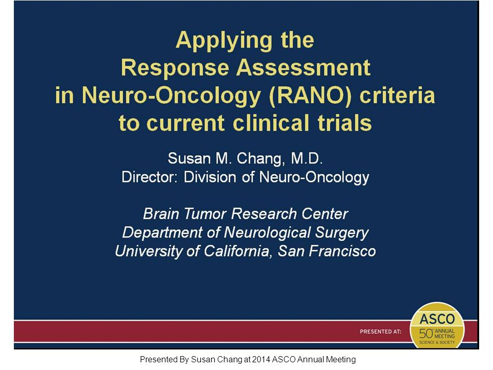 Imaging assessment in Neuro-Oncology Presented By Susan Chang at 2014 ASCO Annual Meeting