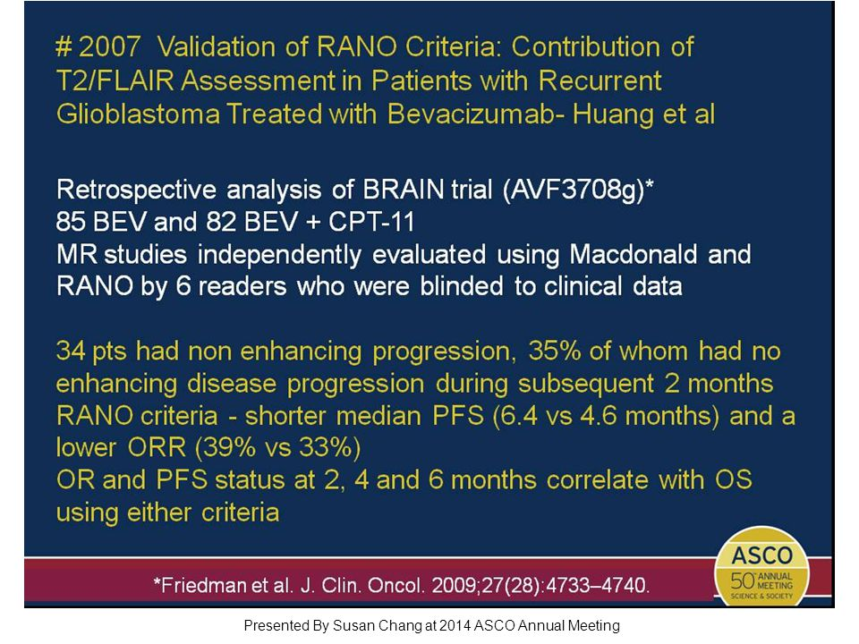 # 2007 Validation of RANO Criteria: Contribution of T2/FLAIR Assessment in Patients with Recurrent Glioblastoma Treated with Bevacizumab- Huang et al Presented By Susan Chang at 2014 ASCO Annual Meeting