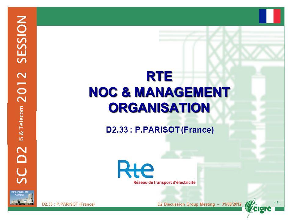 - 1 - 2012 SESSION SC D2 Paris Palais des Congrès D2 Discussion Group Meeting – 31/08/2012 IS & Telecom D2.33 : P.PARISOT (France) RTE NOC & MANAGEMEN