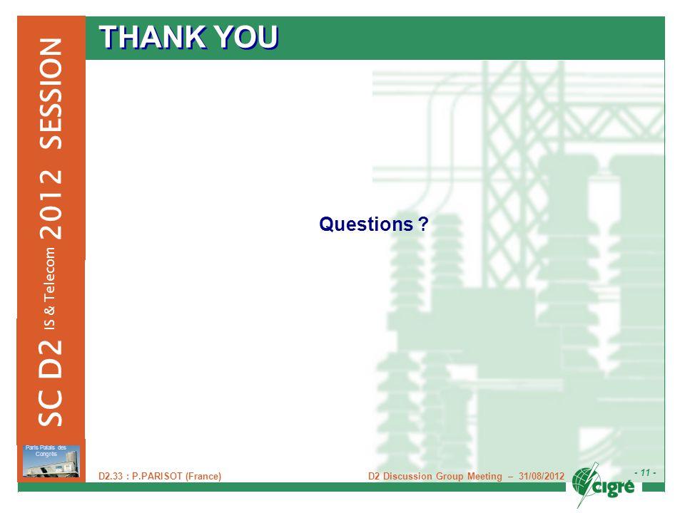 D2 Discussion Group Meeting – 31/08/2012 - 11 - Paris Palais des Congrès 2012 SESSION SC D2 IS & Telecom D2.33 : P.PARISOT (France) THANK YOU Question