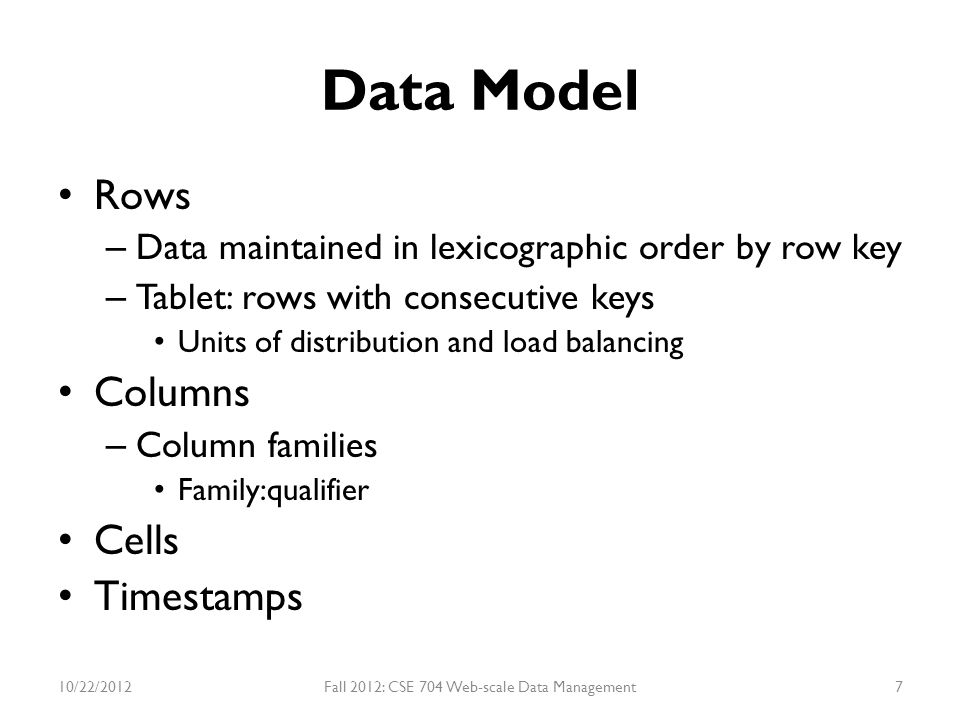 Optimization Compression – Client can control whether the SSTables for a locality group are compressed 10/22/2012Fall 2012: CSE 704 Web-scale Data Management58