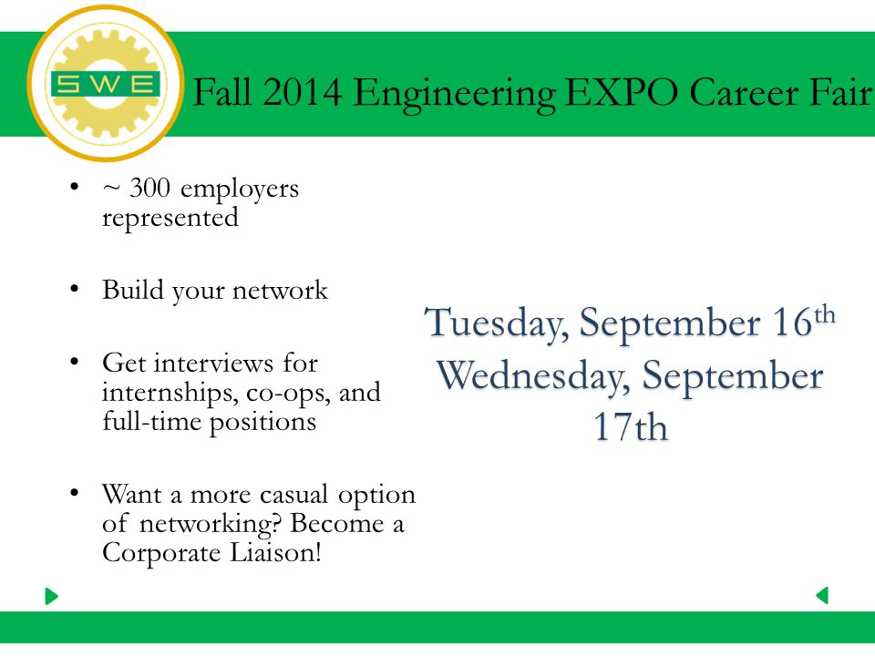 Fall 2014 Engineering EXPO Career Fair ~ 300 employers represented Build your network Get interviews for internships, co-ops, and full-time positions Want a more casual option of networking.