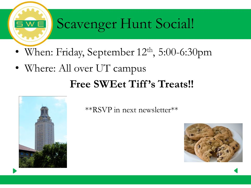 Scavenger Hunt Social! When: Friday, September 12 th, 5:00-6:30pm Where: All over UT campus Free SWEet Tiff's Treats!! **RSVP in next newsletter**
