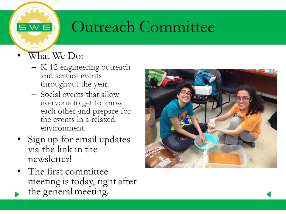 Outreach Committee What We Do: – K-12 engineering outreach and service events throughout the year.