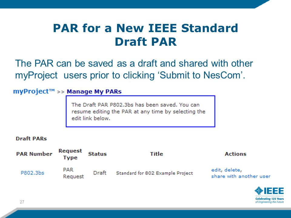 PAR for a New IEEE Standard Draft PAR 27 The PAR can be saved as a draft and shared with other myProject users prior to clicking 'Submit to NesCom'.