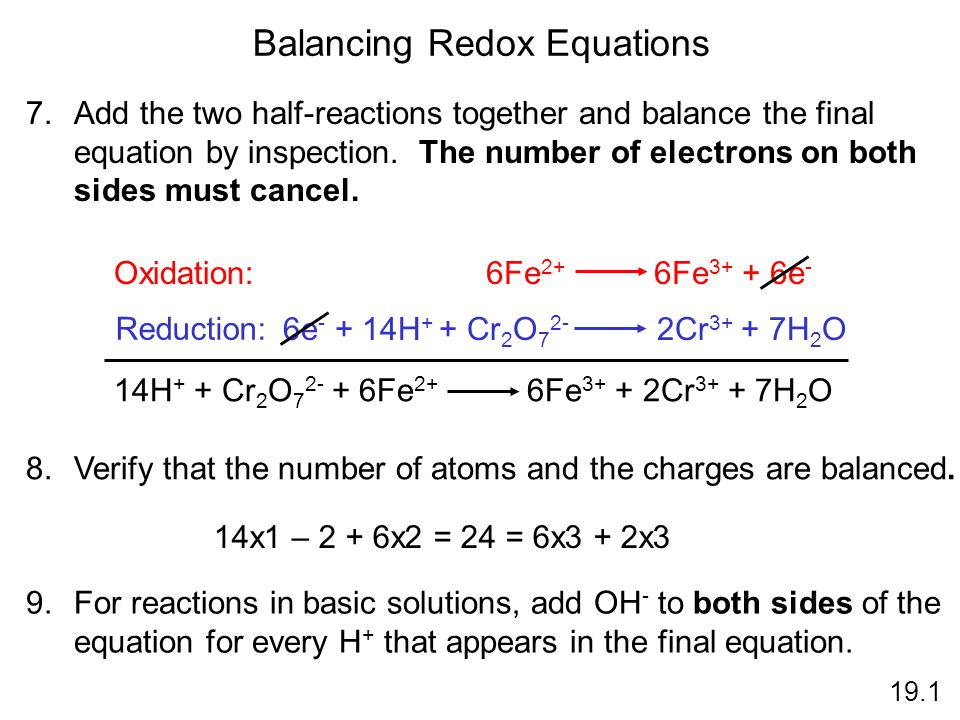 Balancing Redox Equations 7.Add the two half-reactions together and balance the final equation by inspection. The number of electrons on both sides mu