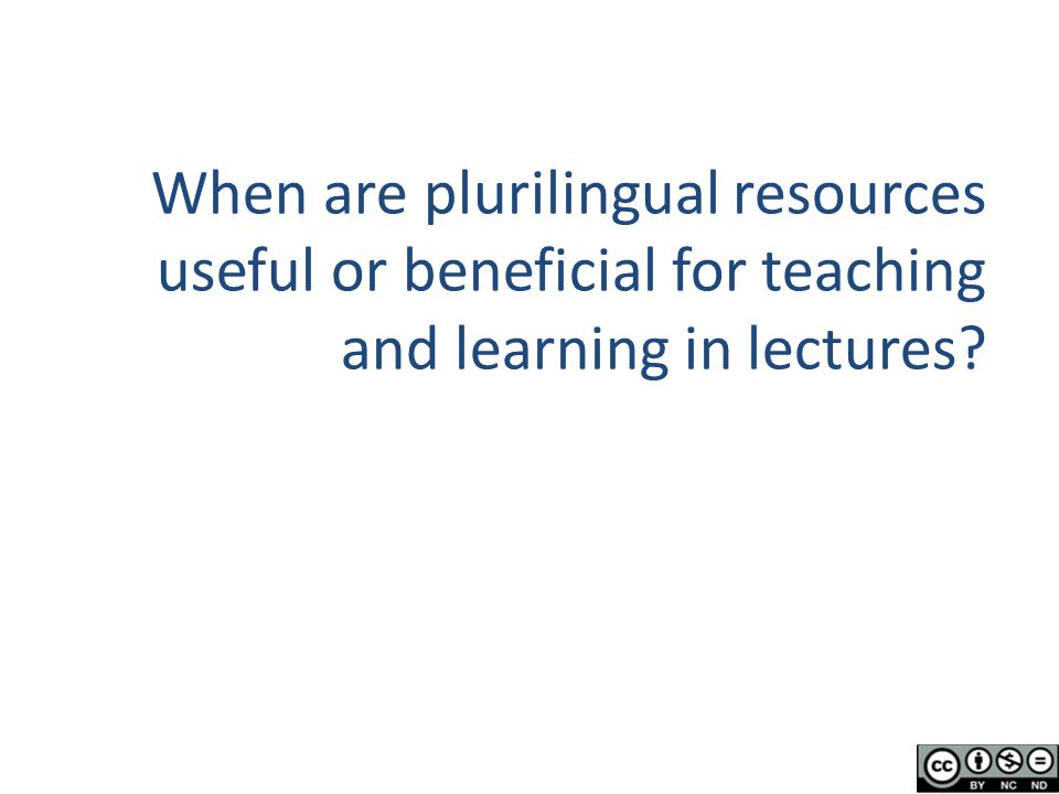 When are plurilingual resources useful or beneficial for teaching and learning in lectures?