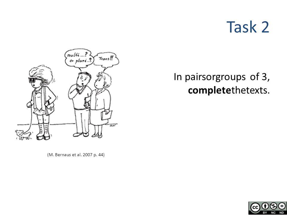 Task 2 In pairsorgroups of 3, completethetexts. 6 (M. Bernaus et al. 2007 p. 44)