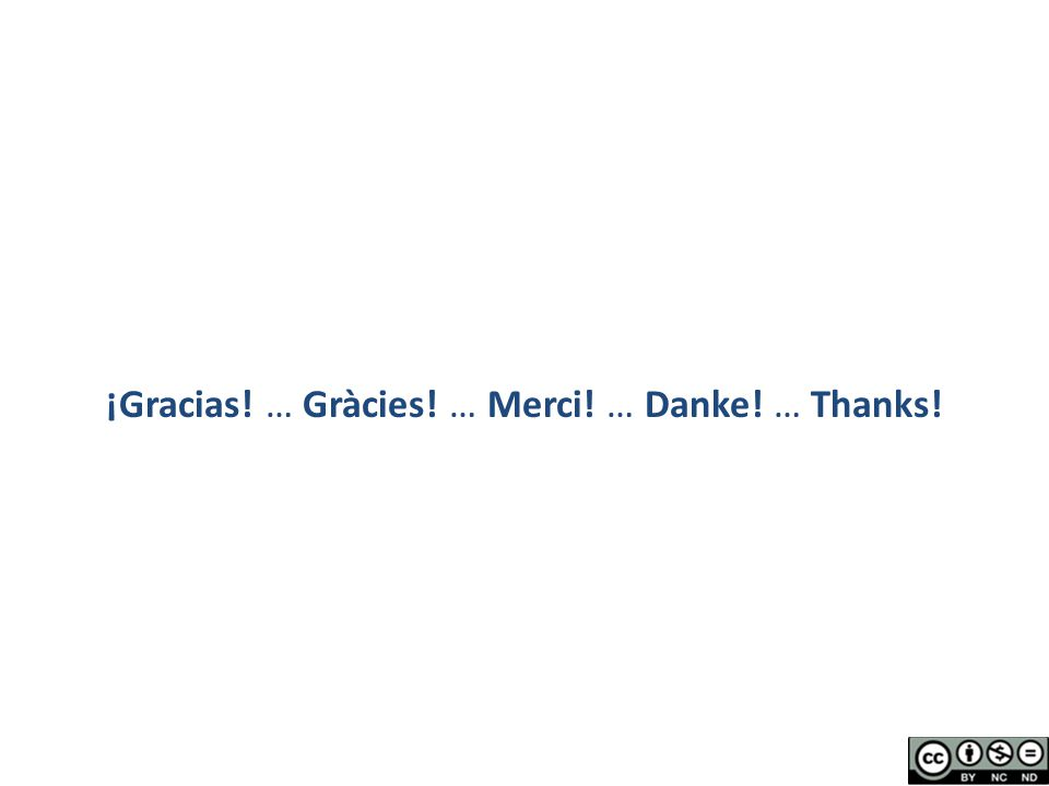 ¡Gracias! … Gràcies! … Merci! … Danke! … Thanks!
