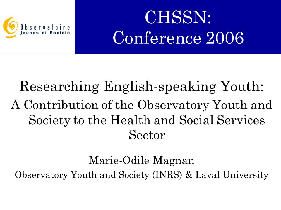 Researching English-speaking Youth: A Contribution of the Observatory Youth and Society to the Health and Social Services Sector Marie-Odile Magnan Ob