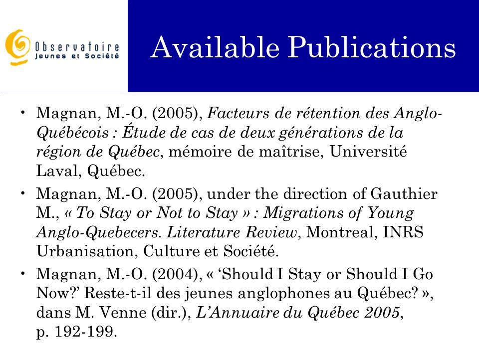 Available Publications Magnan, M.-O. (2005), Facteurs de rétention des Anglo- Québécois : Étude de cas de deux générations de la région de Québec, mém