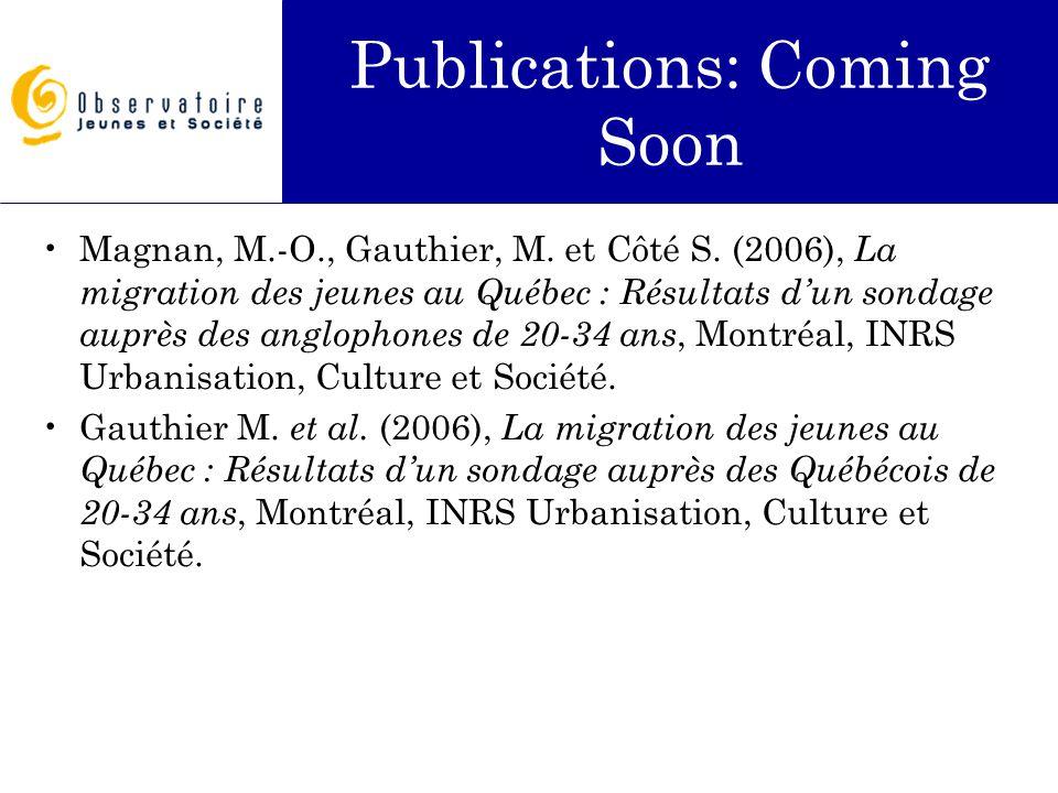 Publications: Coming Soon Magnan, M.-O., Gauthier, M. et Côté S. (2006), La migration des jeunes au Québec : Résultats d'un sondage auprès des angloph