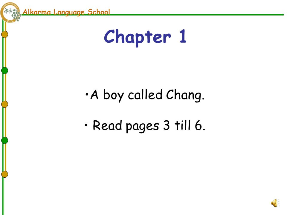 Alkarma Language School A boy called Chang. Read pages 3 till 6. Chapter 1