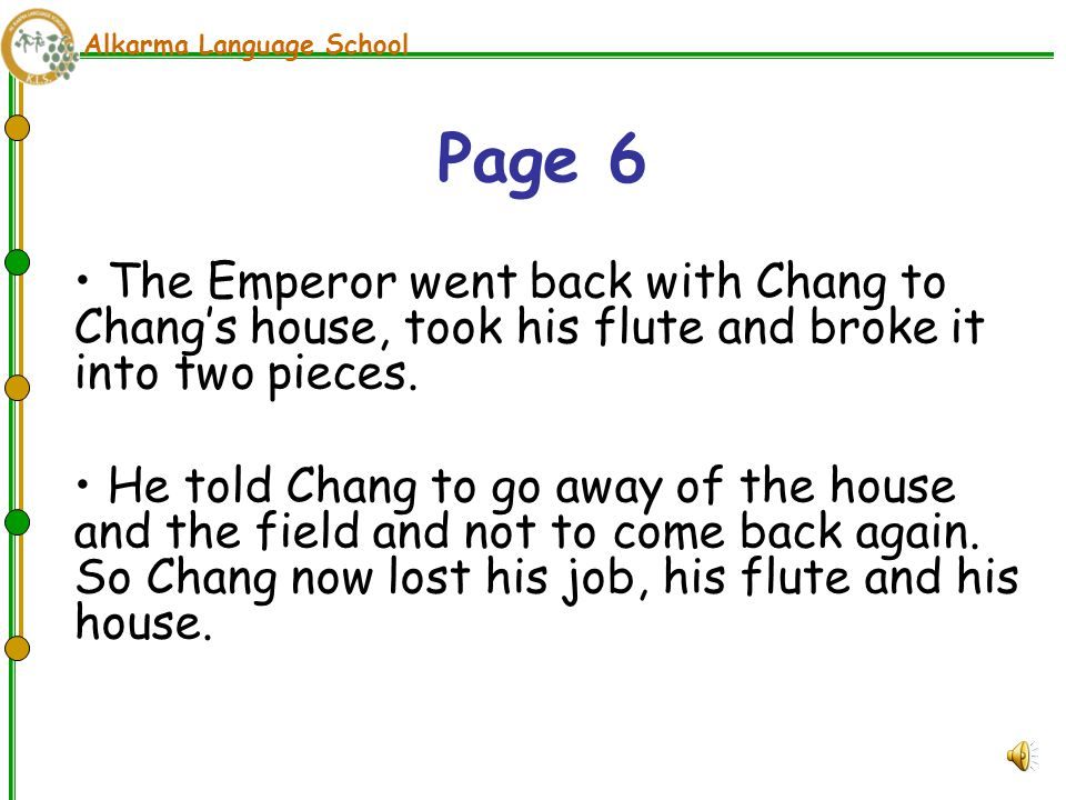 Alkarma Language School The Emperor went back with Chang to Chang's house, took his flute and broke it into two pieces.