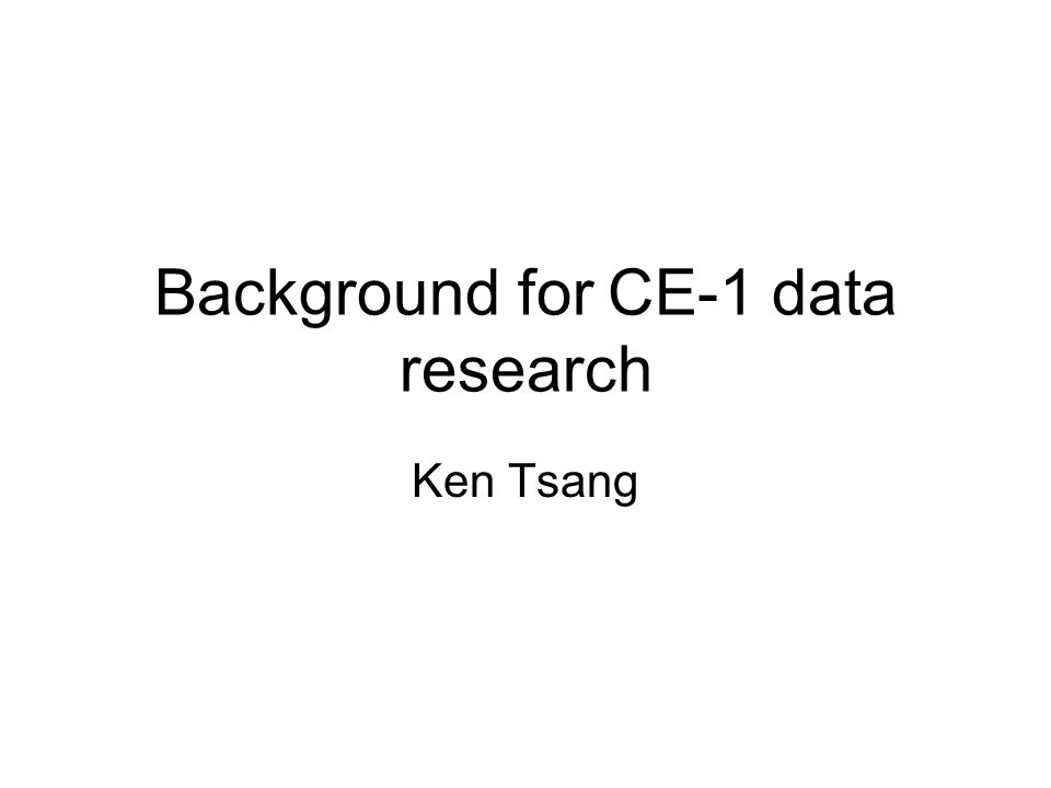 Background for CE-1 data research Ken Tsang