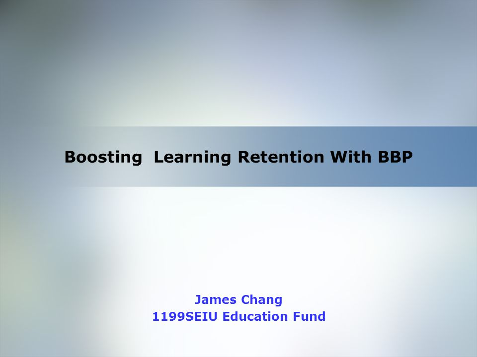 Home Objective Qualifications Education Employment Skills Boosting Learning Retention With BBP James Chang 1199SEIU Education Fund