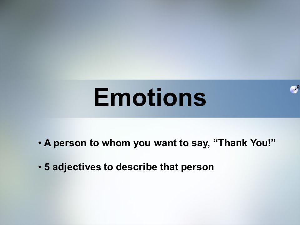 Home Objective Qualifications Education Employment Skills A person to whom you want to say, Thank You! 5 adjectives to describe that person Emotions