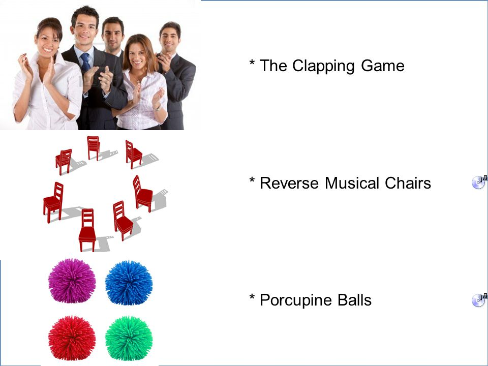 Home Objective Qualifications Education Employment Skills * The Clapping Game * Reverse Musical Chairs * Porcupine Balls