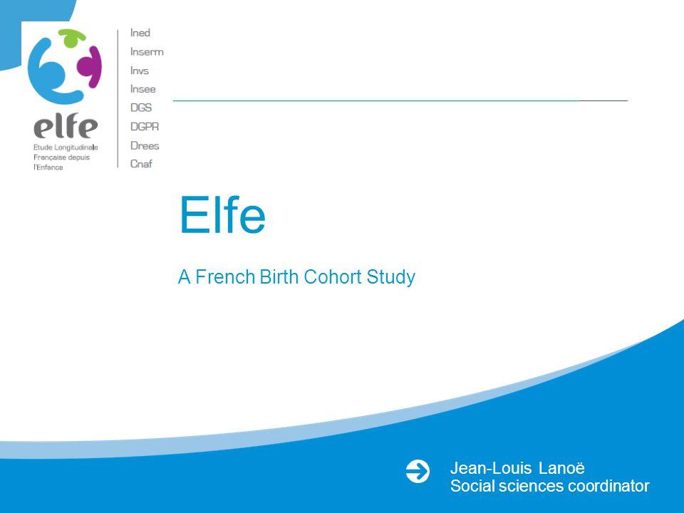 Jean-Louis Lanoë Social sciences coordinator Elfe A French Birth Cohort Study