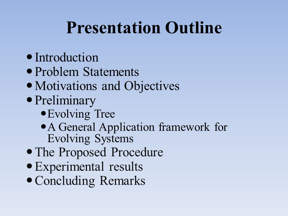 Presentation Outline Introduction Problem Statements Motivations and Objectives Preliminary Evolving Tree A General Application framework for Evolving Systems The Proposed Procedure Experimental results Concluding Remarks
