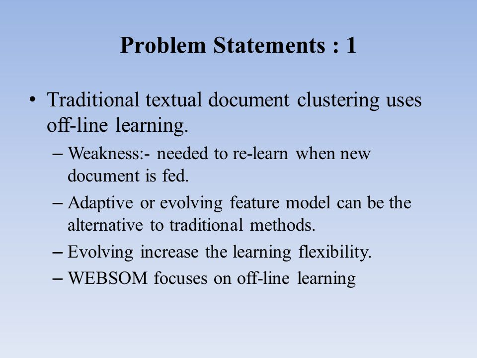 Problem Statements : 1 Traditional textual document clustering uses off-line learning.