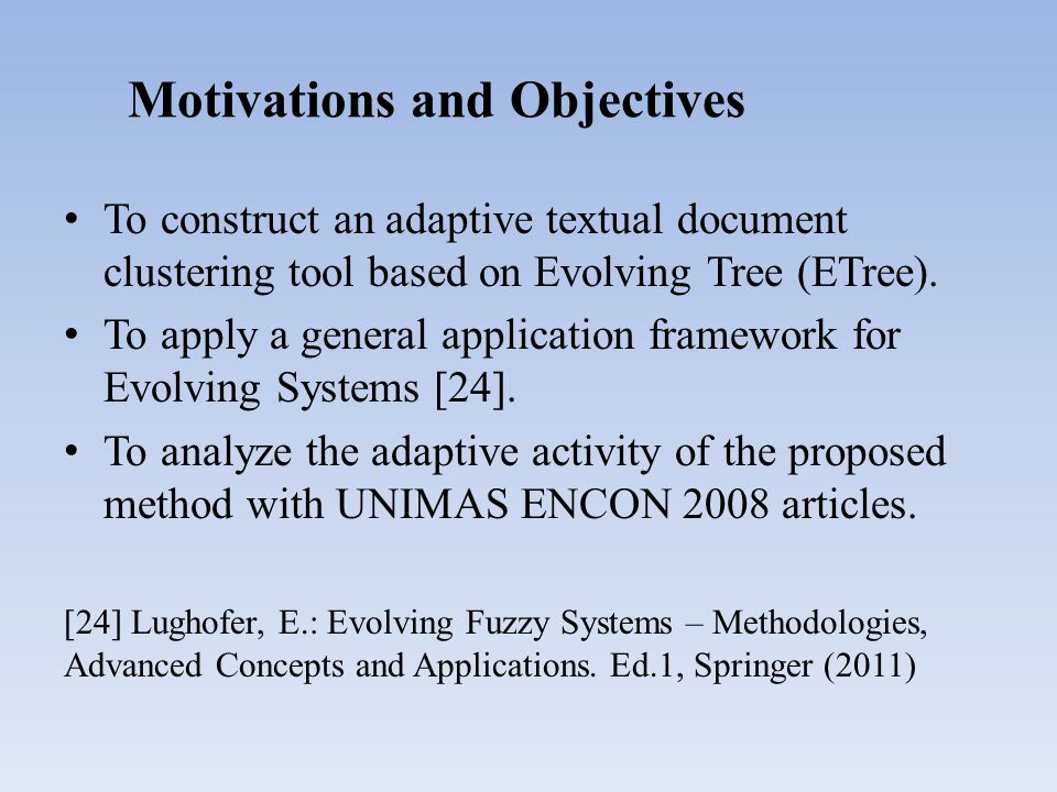 Motivations and Objectives To construct an adaptive textual document clustering tool based on Evolving Tree (ETree).