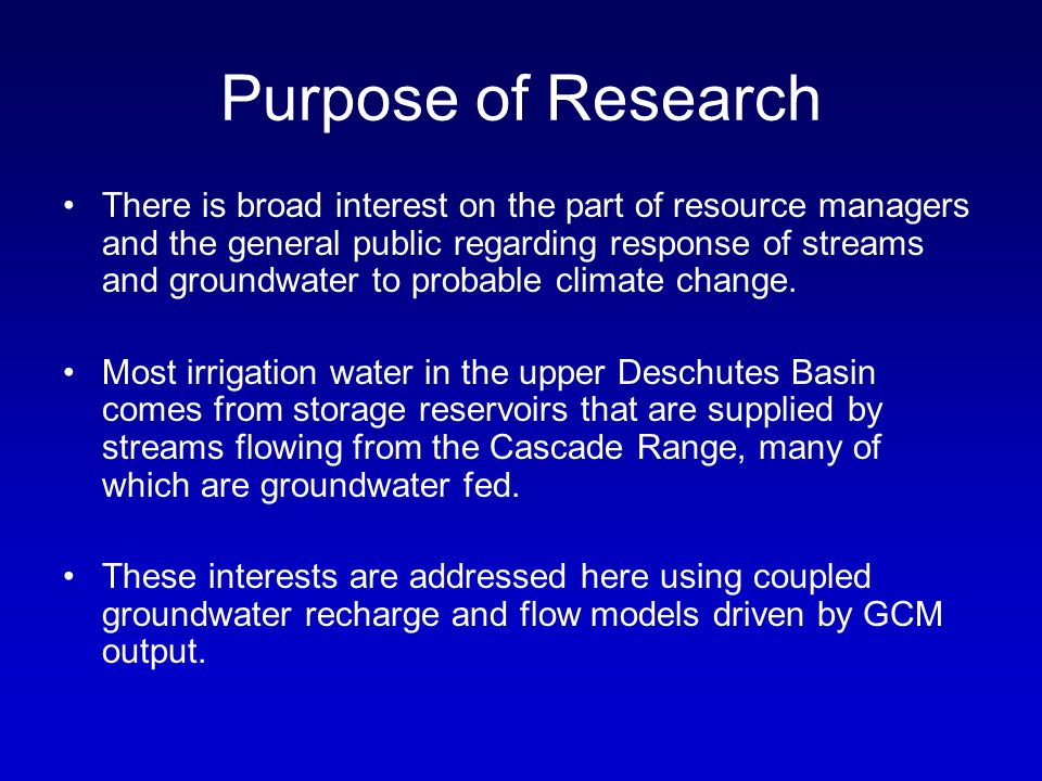 Purpose of Research There is broad interest on the part of resource managers and the general public regarding response of streams and groundwater to probable climate change.