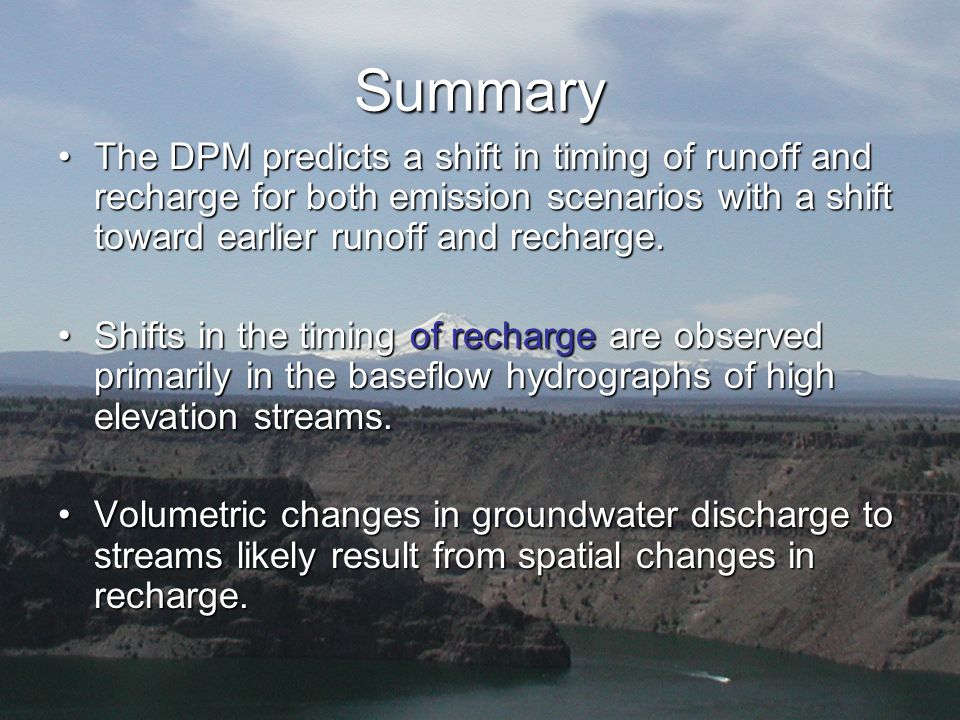 Summary The DPM predicts a shift in timing of runoff and recharge for both emission scenarios with a shift toward earlier runoff and recharge.The DPM predicts a shift in timing of runoff and recharge for both emission scenarios with a shift toward earlier runoff and recharge.
