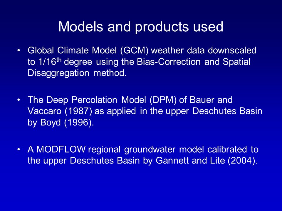 Models and products used Global Climate Model (GCM) weather data downscaled to 1/16 th degree using the Bias-Correction and Spatial Disaggregation method.