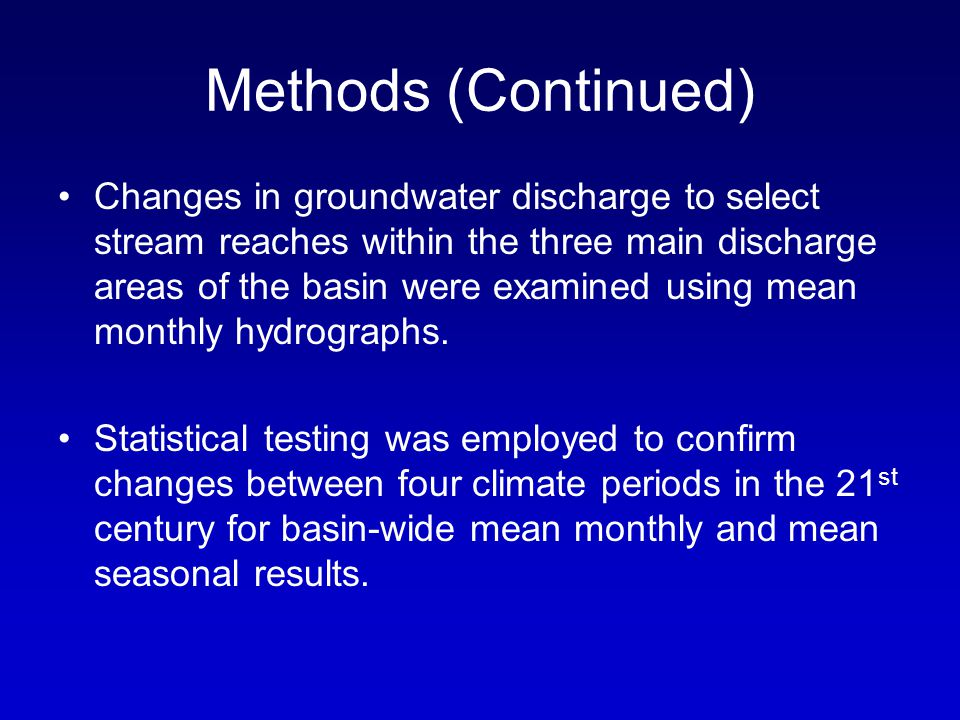 Methods (Continued) Changes in groundwater discharge to select stream reaches within the three main discharge areas of the basin were examined using mean monthly hydrographs.