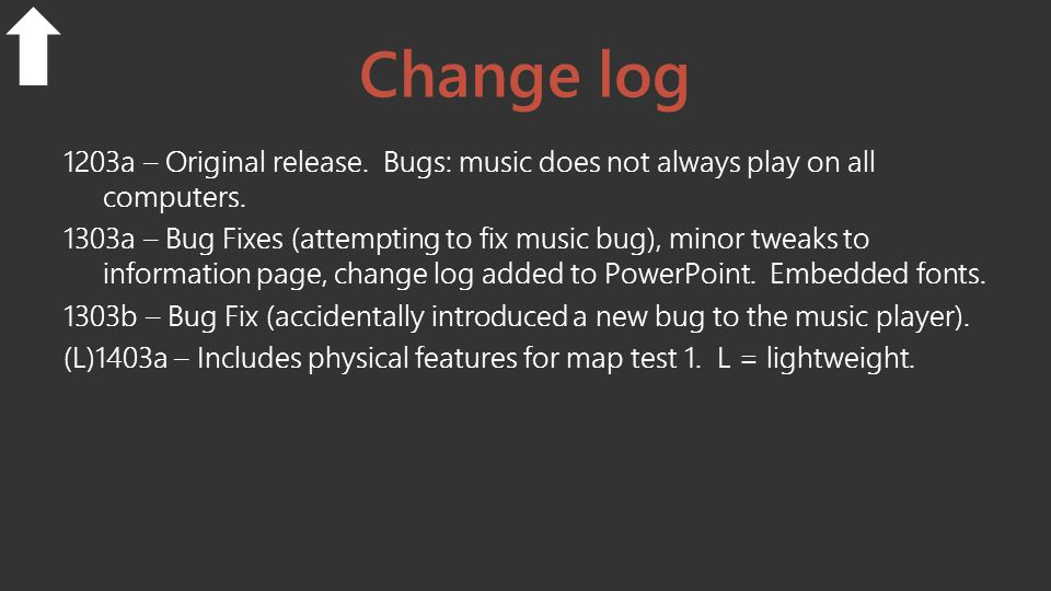 Change log 1203a – Original release. Bugs: music does not always play on all computers.