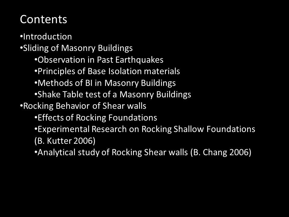 Contents Introduction Sliding of Masonry Buildings Observation in Past Earthquakes Principles of Base Isolation materials Methods of BI in Masonry Bui