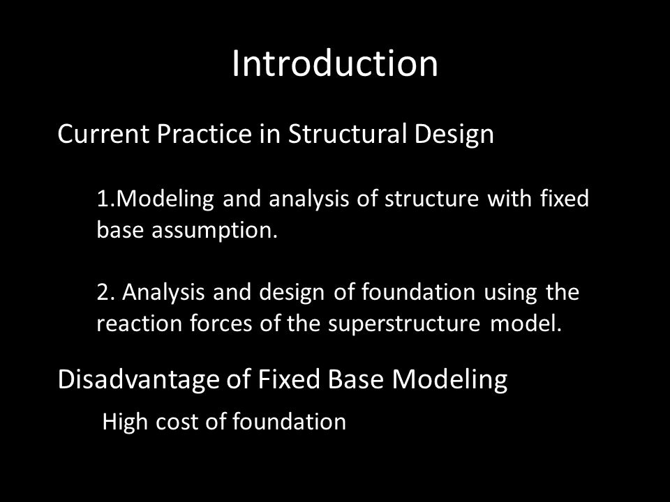 Introduction Current Practice in Structural Design 1.Modeling and analysis of structure with fixed base assumption.