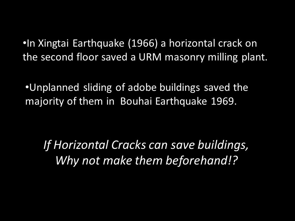 In Xingtai Earthquake (1966) a horizontal crack on the second floor saved a URM masonry milling plant.