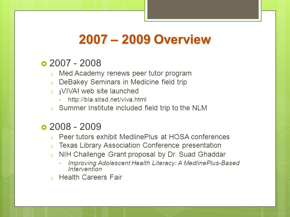 2007 – 2009 Overview  2007 - 2008 o Med Academy renews peer tutor program o DeBakey Seminars in Medicine field trip o ¡VIVA! web site launched http:/