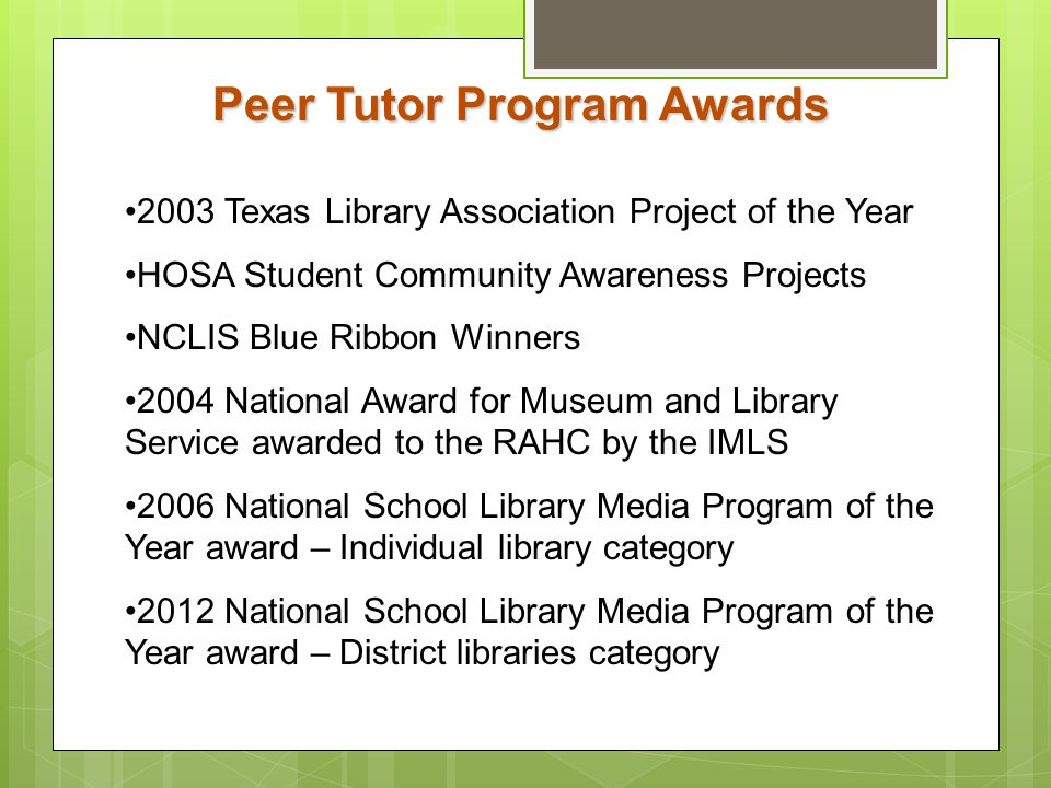 Peer Tutor Program Awards 2003 Texas Library Association Project of the Year HOSA Student Community Awareness Projects NCLIS Blue Ribbon Winners 2004