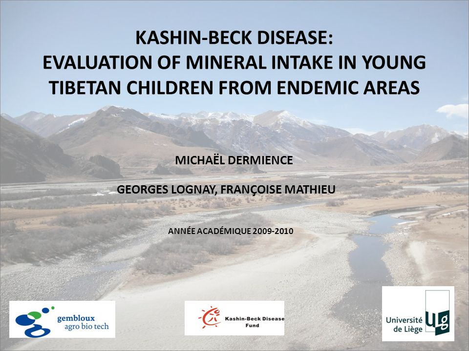 KASHIN-BECK DISEASE: EVALUATION OF MINERAL INTAKE IN YOUNG TIBETAN CHILDREN FROM ENDEMIC AREAS GEORGES LOGNAY, FRANÇOISE MATHIEU MICHAËL DERMIENCE ANN
